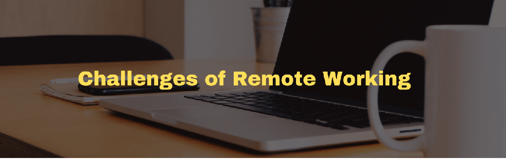 Challenges of remote working and solutions to overcome